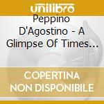 A glimpse of times past cd musicale di Peppino D'agostino