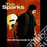 Tim Sparks - One String Leads To Another cd musicale di Tim Sparks