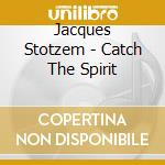 Cath the spirit cd musicale di Jacques Stotzem