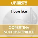 Hope like cd musicale