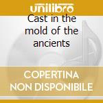 Cast in the mold of the ancients cd musicale di Grace Profane