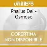 Phallus Dei - Osmose cd musicale di Dei Phallus