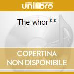 The whor** cd musicale