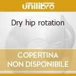 Dry hip rotation cd musicale di Peter Hope