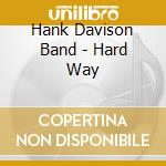 Hard way cd musicale di Davison hank band