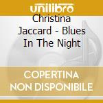 Blues in the night cd musicale di Christina Jaccard