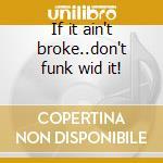 If it ain't broke..don't funk wid it! cd musicale di Slapbak