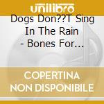 Bones for breakfast cd musicale di Dogs don't sing in t