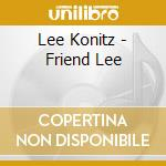 FRIEND LEE                                cd musicale di Lee Konitz