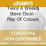 Play of colours cd musicale di Twice a week & elson
