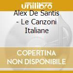 De Santis Alex - Le Canzoni Italiane cd musicale di DE SANTIS ALEX
