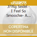 I feel so smoochie - a tribute to the na cd musicale di Jorg Seidel