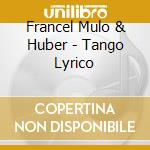 Francel Mulo & Huber - Tango Lyrico cd musicale di FRANCEL MULO-EVELYN HUBER