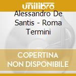 De Santis Alessandro - Roma Termini cd musicale di DE SANTIS ALESSANDRO