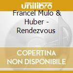 RENDEZVOUS                                cd musicale di FRANCEL MULO & HUBER