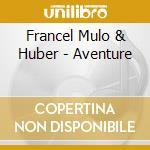 AVENTURE                                  cd musicale di FRANCEL MULO & HUBER