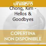 Hellos & goodbyes cd musicale di Kim Chong