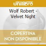 Wolf Robert - Velvet Night cd musicale di Robert Wolf