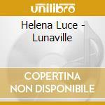 Lunaville cd musicale di Helena Luce