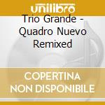 QUADRO NUEVO REMIXED                      cd musicale di Grande Trio