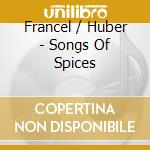 SONGS OF SPICES                           cd musicale di FRANCEL / HUBER