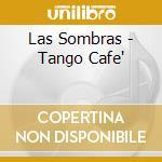 TANGO CAFE'                               cd musicale di Sombras Las