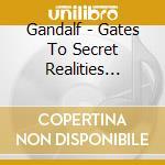 Gates to secret realites cd musicale di Gandalf