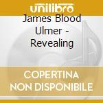 James Blood Ulmer - Revealing cd musicale di Ulmer james