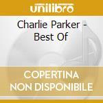 Charlie Parker - Best Of cd musicale
