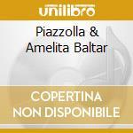 PIAZZOLLA & AMELITA BALTAR cd musicale di PIAZZOLLA ASTOR