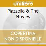 PIAZZOLLA & THE MOVIES cd musicale di PIAZZOLLA ASTOR