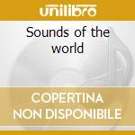 Sounds of the world cd musicale di Artisti Vari