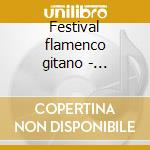 Festival flamenco gitano - flamenco cd musicale di Artisti Vari