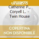 Catherine P., Coryell L. - Twin House cd musicale di P./coryell Catherine