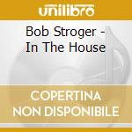 Bob Stroger - In The House cd musicale
