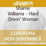 HARD DRIVING WOMAN cd musicale di WILLIAMS SHARRIE & W