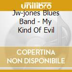 MY KIND OF EVIL cd musicale di JONES JV BLUES BAND