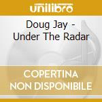UNDER THE RADAR cd musicale di DOUG JAY & THE BLUE