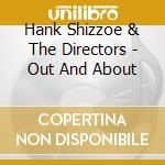 Hank Shizzoe & The Directors - Out And About cd musicale di SHIZZOE HANK & THE