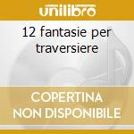 12 fantasie per traversiere cd musicale