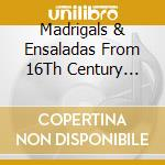 Madrigals & Ensaladas From 16Th Century Catalonia - La Justa cd musicale di Artisti Vari
