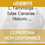 L.Tamminga - Islas Canarias - Historic Organs Of The Canary Islands cd musicale di Artisti Vari
