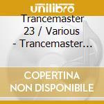 Trancemaster 23 / Various - Trancemaster 23 / Various cd musicale di Artisti Vari