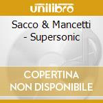 Sacco & Mancetti - Supersonic cd musicale di Sacco & mancetti