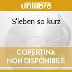 S'leben so kurz cd musicale di Artisti Vari