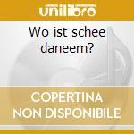 Wo ist schee daneem? cd musicale di Daneem Schee