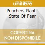 Punchers Plant - State Of Fear cd musicale di Plant Punchers