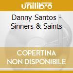 Danny Santos - Sinners & Saints cd musicale di SANTOS DANNY