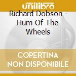 HUM OF THE WHEELS cd musicale di RICHARD DOBSON