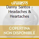 HEADACHES & HEARTACHES cd musicale di SANTOS DANNY